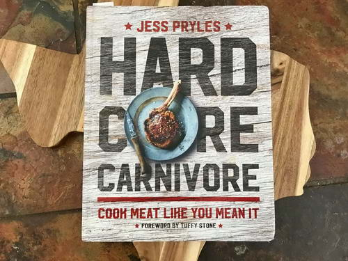 Hard Core Carnivore: Cook Meat Like You Mean It